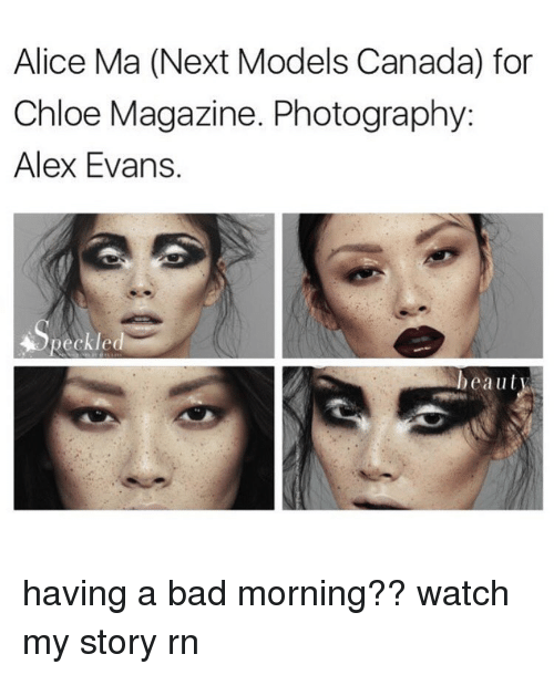 Canadã¡: Alice Ma (Next Models Canada) for  Chloe Magazine. Photography:  Alex Evans.  Reckled  beaut having a bad morning?? watch my story rn
