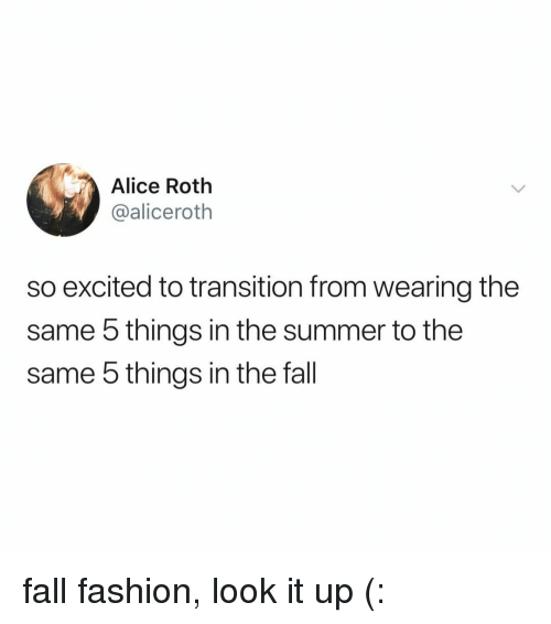 Fall, Fashion, and Summer: Alice Roth  @aliceroth  so excited to transition from wearing the  same 5 things in the summer to the  same 5 things in the fall fall fashion, look it up (: