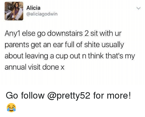 earings: Alicia  @aliciagodwin  Any1 else go downstairs 2 sit with ur  parents get an ear full of shite usually  about leaving a cup out n think that's my  annual visit done x Go follow @pretty52 for more! 😂
