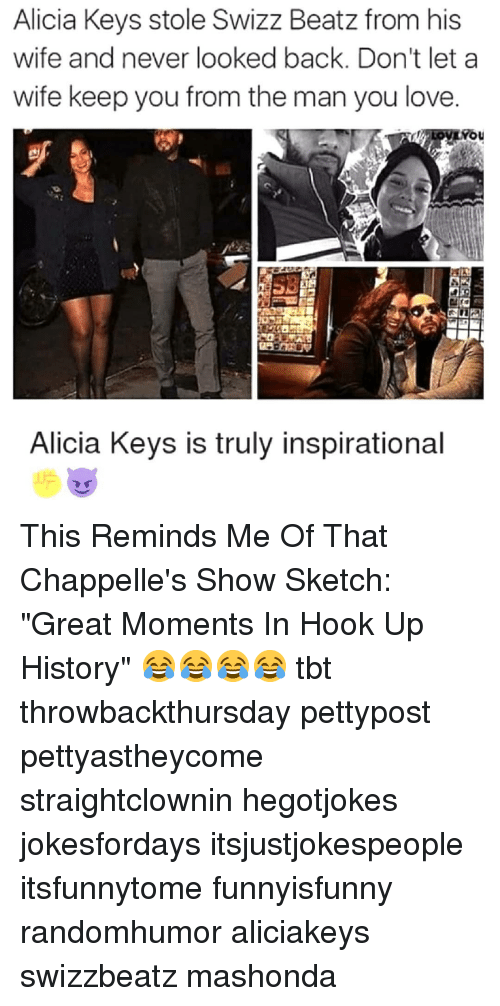 """Love, Memes, and Swizz Beatz: Alicia Keys stole Swizz Beatz from his  wife and never looked back. Don't let a  wife keep you from the man you love  You  Alicia Keys is truly inspirational This Reminds Me Of That Chappelle's Show Sketch: """"Great Moments In Hook Up History"""" 😂😂😂😂 tbt throwbackthursday pettypost pettyastheycome straightclownin hegotjokes jokesfordays itsjustjokespeople itsfunnytome funnyisfunny randomhumor aliciakeys swizzbeatz mashonda"""
