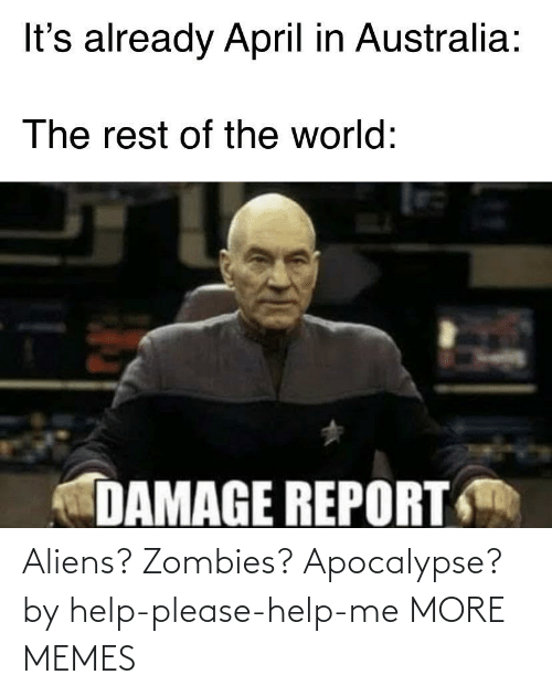 Aliens: Aliens? Zombies? Apocalypse? by help-please-help-me MORE MEMES