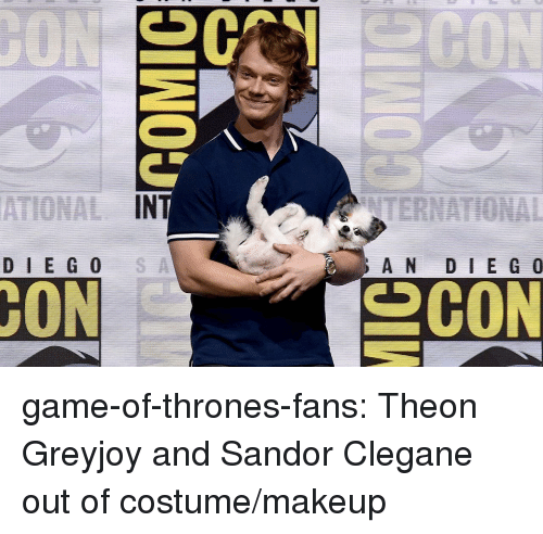 Game of Thrones, Makeup, and Tumblr: ALIONAINT  DIE G0  A N D I E G 0  CON  SCON game-of-thrones-fans:  Theon Greyjoy and Sandor Clegane out of costume/makeup