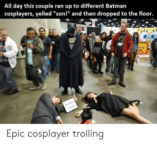 """cosplayers: All day this couple ran up to different Batman  cosplayers, yelled """"son!"""" and then dropped to the floor.  r0  Tu Epic cosplayer trolling"""