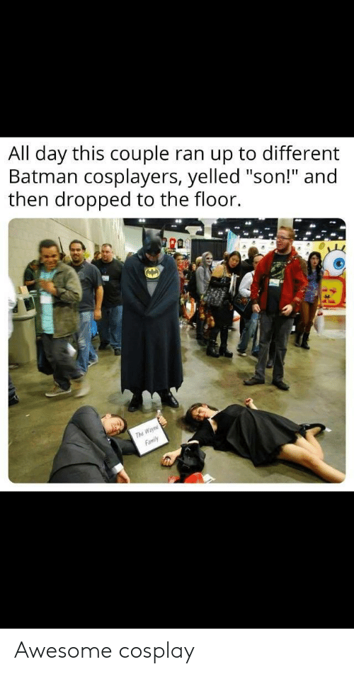 """Batman, Cosplay, and Awesome: All day this couple ran up to different  Batman cosplayers, yelled """"son!"""" and  then dropped to the floor.  ra  The Awesome cosplay"""
