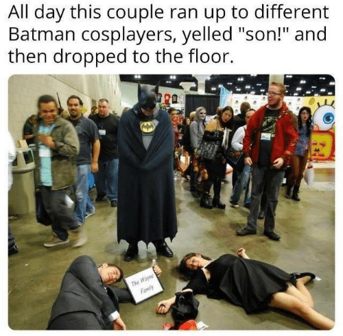"""Batman, Family, and Day: All day this couple ran up to different  Batman cosplayers, yelled """"son!"""" and  then dropped to the floor.  ra  Wayn  Family  ThE"""