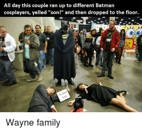 """cosplayers: All day this couple ran up to different Batmarn  cosplayers, yelled """"son!"""" and then dropped to the floor. Wayne family"""