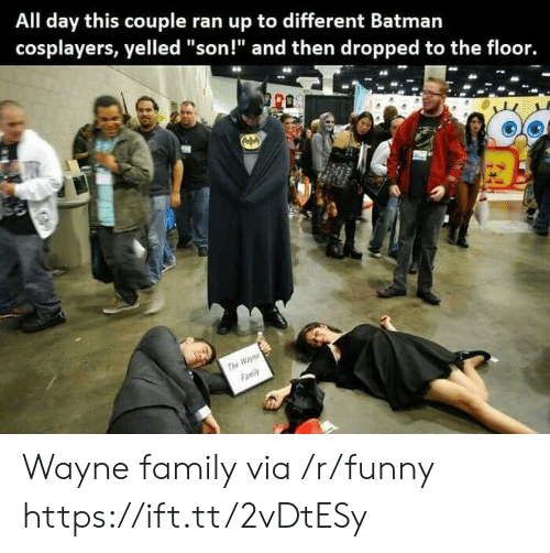 """cosplayers: All day this couple ran up to different Batmarn  cosplayers, yelled """"son!"""" and then dropped to the floor. Wayne family via /r/funny https://ift.tt/2vDtESy"""