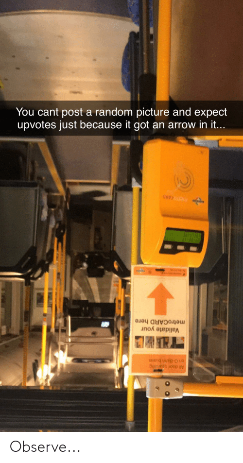 metrocard: All door bearding  on O-Bahn busos  Validate your  metroCARD here  sisr  jmetie CARD  upvotes just because it got an arrow in it...  You cant post a random picture and expect Observe...