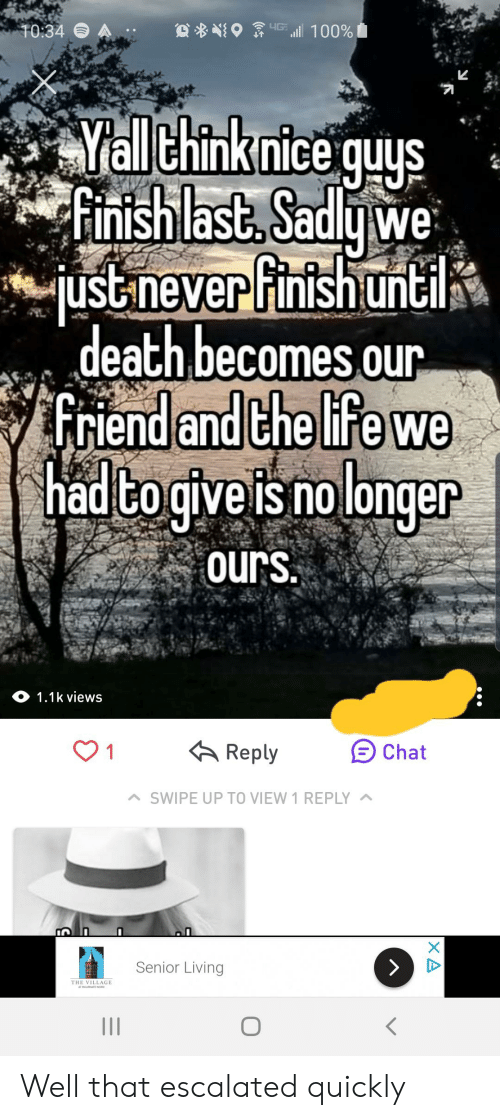 Death, The Village, and Nice: all Ehink nice quus  Ginishlast, Saduwe  death becomes our  iend andiChelIFe we  had cogivels nolonger  ours.  O 1.1k views  ^ SWIPE UP TO VIEW 1 REPLY  THE VILLAGE Well that escalated quickly