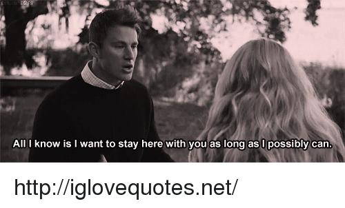 Http, Net, and Can: All I know is I want to stay here with you as long as U possibly can http://iglovequotes.net/