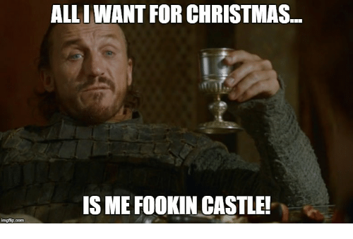 All I Want For Christmas Meme.All I Want For Christmas Is Me Fookin Castle Imgfipcom