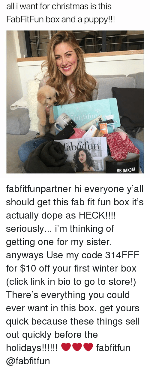 Sell Out: all i want for christmas is this  FabFitFun box and a puppy!!!  aatun  BB DAKOTA fabfitfunpartner hi everyone y'all should get this fab fit fun box it's actually dope as HECK!!!! seriously... i'm thinking of getting one for my sister. anyways Use my code 314FFF for $10 off your first winter box (click link in bio to go to store!) There's everything you could ever want in this box. get yours quick because these things sell out quickly before the holidays!!!!!! ❤️❤️❤️ fabfitfun @fabfitfun