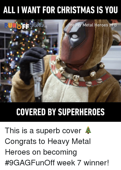 All I Want for Christmas Is You, Christmas, and Dank: ALL I WANT FOR CHRISTMAS IS YOU  Metal Heroes I FlB  COVERED BY SUPERHEROES This is a superb cover 🎄  Congrats to Heavy Metal Heroes on becoming #9GAGFunOff week 7 winner!