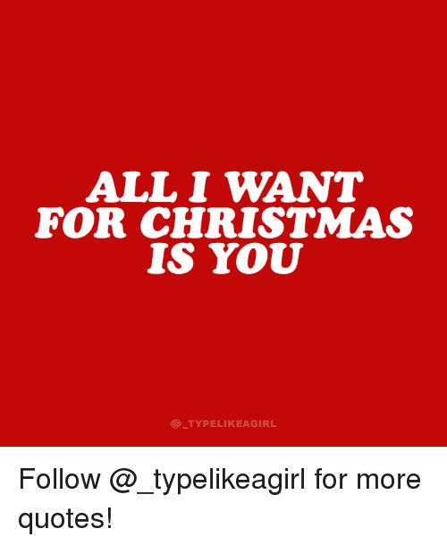 All I Want for Christmas Is You, Christmas, and Instagram: ALL I WANT  FOR CHRISTMAS  IS YOU  @ TYPELIKEAGIRL Follow @_typelikeagirl for more quotes!