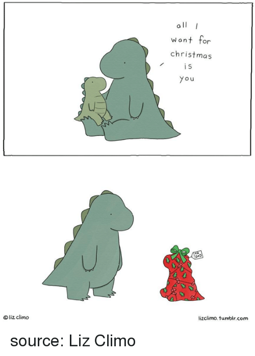 Lizclimo Tumblr: all I  wont for  christmas  you  lizclimo. tumblr.com  O liz climo source: Liz Climo
