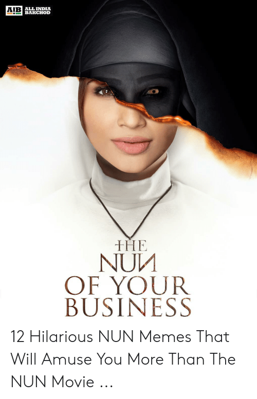 Nun Memes: ALL INDIA  BAKCHOD  AIB  HE  NUM  OF YOUR  BUSINESS 12 Hilarious NUN Memes That Will Amuse You More Than The NUN Movie ...