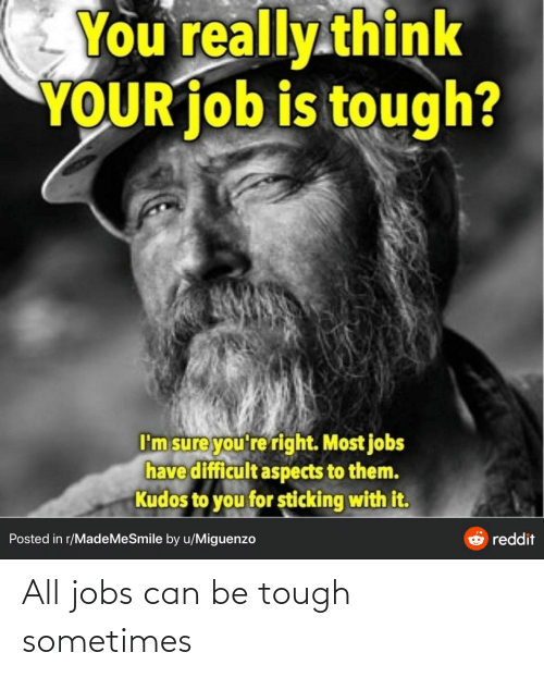 Jobs: All jobs can be tough sometimes