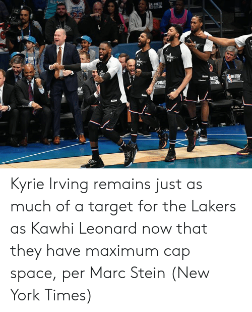 kyrie: ALL  MI-STAR  STAR 20  Lastis1. Kyrie Irving remains just as much of a target for the Lakers as Kawhi Leonard now that they have maximum cap space, per Marc Stein (New York Times)