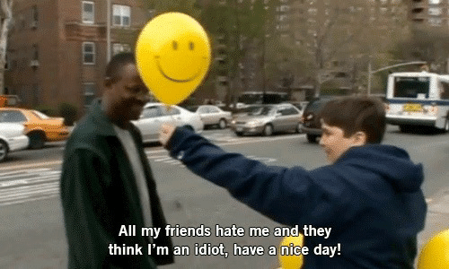 Friends, Hate Me, and Idiot: All my friends hate me and they  think I'm an idiot, have a nice day!
