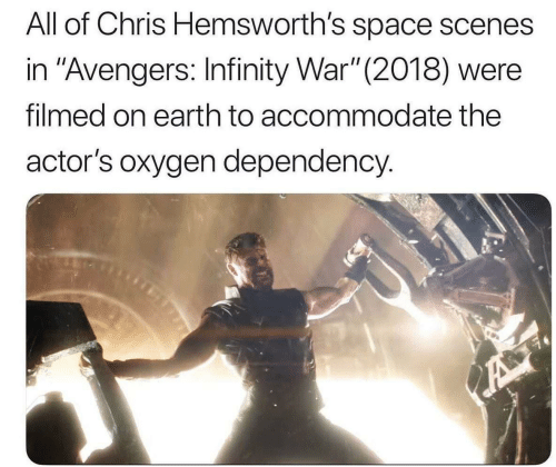 """Avengers: All of Chris Hemsworth's space scenes  in """"Avengers: Infinity War"""" (2018) were  filmed on earth to accommodate the  actor's oxygen dependency."""