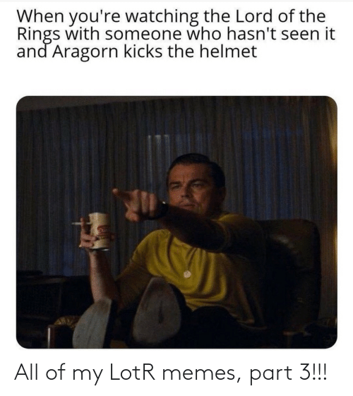 All Of: All of my LotR memes, part 3!!!