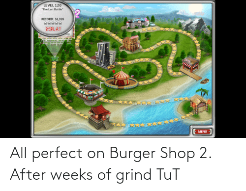 tut: All perfect on Burger Shop 2. After weeks of grind TuT