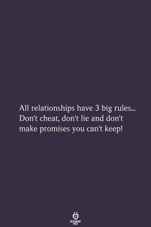 Relationships, Big, and All: All relationships have 3 big rules...  Don't cheat, don't lie and don't  make promises you can't keep!  RELATIONSHIP  LES