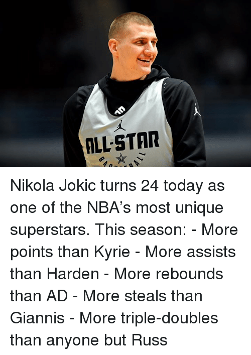 All Star, Nba, and Star: ALL-STAR Nikola Jokic turns 24 today as one of the NBA's most unique superstars.  This season: - More points than Kyrie - More assists than Harden - More rebounds than AD - More steals than Giannis - More triple-doubles than anyone but Russ