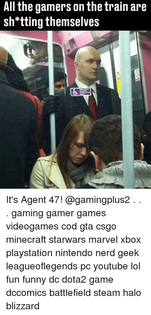 Funny, Halo, and Lol: All the gamers on the train are  sh*tting themselves It's Agent 47! @gamingplus2 . . . gaming gamer games videogames cod gta csgo minecraft starwars marvel xbox playstation nintendo nerd geek leagueoflegends pc youtube lol fun funny dc dota2 game dccomics battlefield steam halo blizzard