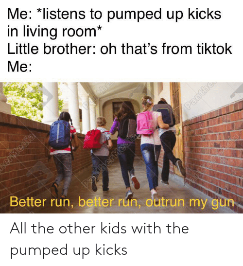 Kids: All the other kids with the pumped up kicks