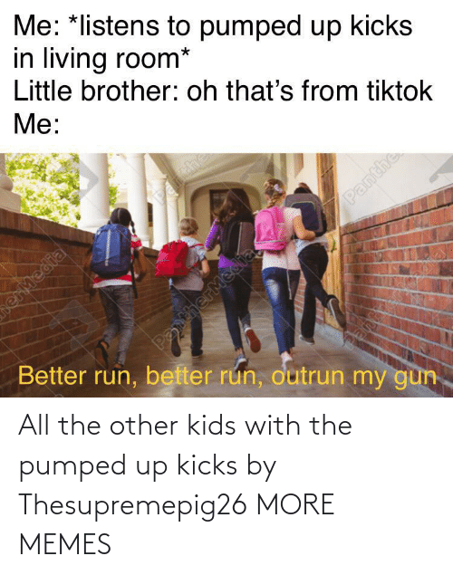 Kids: All the other kids with the pumped up kicks by Thesupremepig26 MORE MEMES