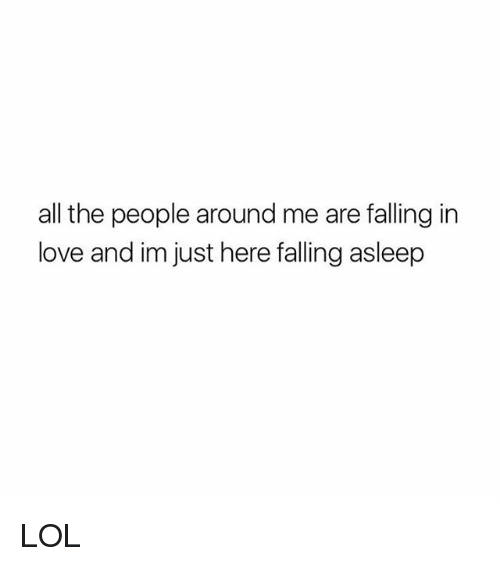 Lol, Love, and Girl Memes: all the people around me are falling in  love and im just here falling asleep LOL