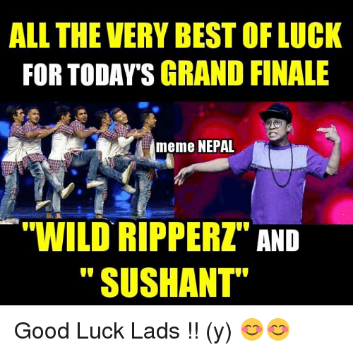"Finals Meme: ALL THE VERY BESTOFLUCK  FOR TODAYS GRAND FINALE  meme NEPAL  WILD RIPPERZ""  AND  SUS HANT"" Good Luck Lads !! (y)  😊😊"