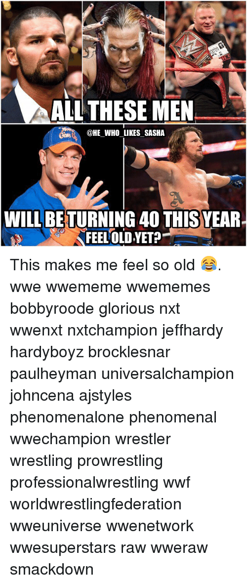 Memes, Phenomenal, and Wrestling: ALL THESE MEN  @HE WHO LIKES SASHA  WILL BETURNING 40 THISYEAR.  FEEL OLD,YET? This makes me feel so old 😂. wwe wwememe wwememes bobbyroode glorious nxt wwenxt nxtchampion jeffhardy hardyboyz brocklesnar paulheyman universalchampion johncena ajstyles phenomenalone phenomenal wwechampion wrestler wrestling prowrestling professionalwrestling wwf worldwrestlingfederation wweuniverse wwenetwork wwesuperstars raw wweraw smackdown
