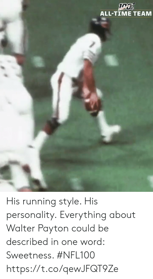 Memes, Time, and Word: ALL-TIME TEAM His running style. His personality.  Everything about Walter Payton could be described in one word: Sweetness. #NFL100 https://t.co/qewJFQT9Ze