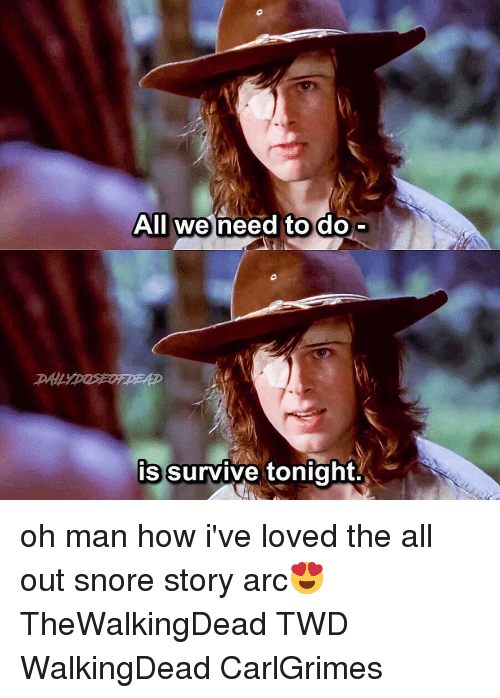 snore: All we need to do  is survive tonight. oh man how i've loved the all out snore story arc😍 TheWalkingDead TWD WalkingDead CarlGrimes