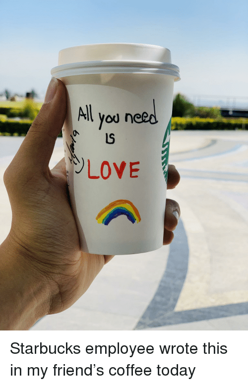 Love, Starbucks, and Coffee: All  you  0  LOVE