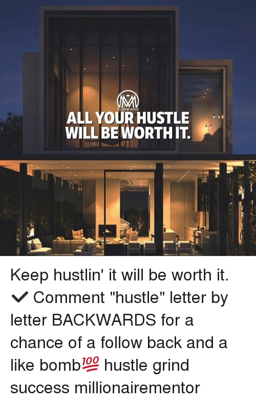 "Commentator: ALL YOUR HUSTLE  WILLBE WORTH IT Keep hustlin' it will be worth it. ✔️ Comment ""hustle"" letter by letter BACKWARDS for a chance of a follow back and a like bomb💯 hustle grind success millionairementor"