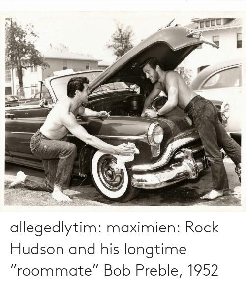 "rock: allegedlytim: maximien: Rock Hudson and his longtime ""roommate"" Bob Preble, 1952"