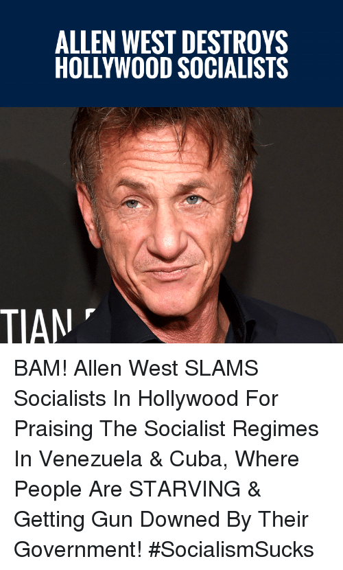 Memes, Cuba, and Venezuela: ALLEN WEST DESTROYS  HOLLYWOOD SOCIALISTS  TIAN BAM! Allen West SLAMS Socialists In Hollywood For Praising The Socialist Regimes In Venezuela & Cuba, Where People Are STARVING & Getting Gun Downed By Their Government! #SocialismSucks
