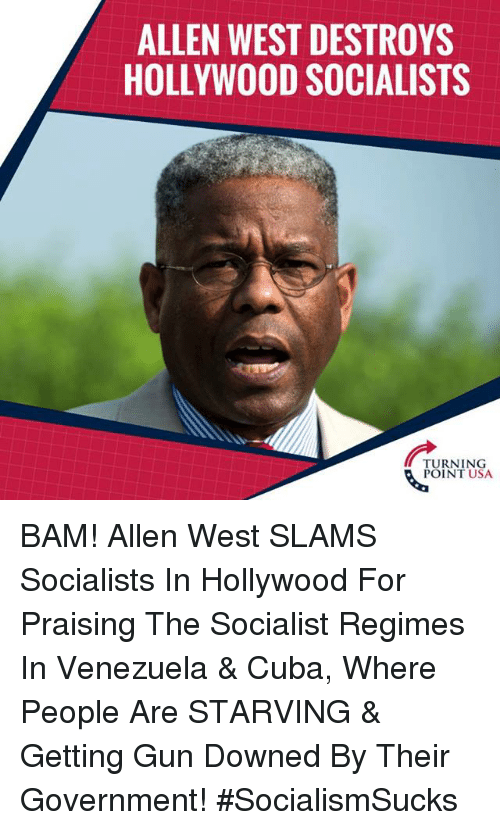 Cuba: ALLEN WEST DESTROYS  HOLLYWOOD SOCIALISTS  TURNING  POINT USA BAM! Allen West SLAMS Socialists In Hollywood For Praising The Socialist Regimes In Venezuela & Cuba, Where People Are STARVING & Getting Gun Downed By Their Government! #SocialismSucks