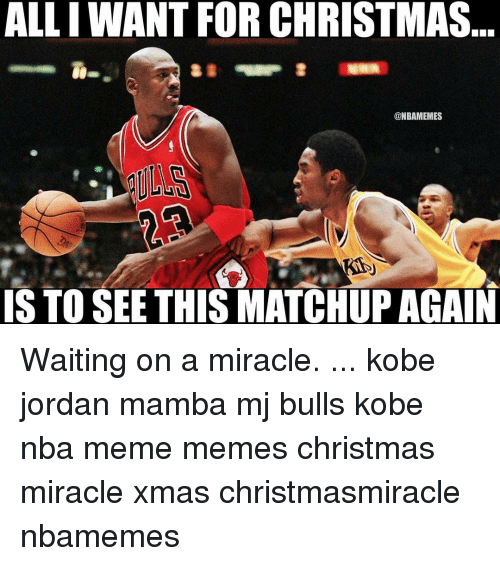 Meme Christmas: ALLI WANT FOR CHRISTMAS  @NBAMEMES  IS TO SEE THIS MATCHUP AGAIN Waiting on a miracle. ... kobe jordan mamba mj bulls kobe nba meme memes christmas miracle xmas christmasmiracle nbamemes