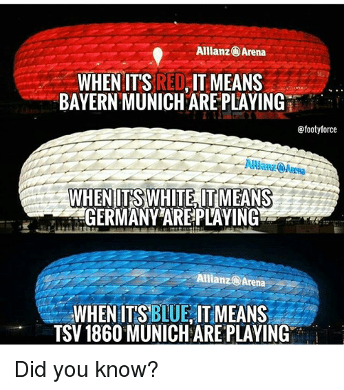 allianz arena: Allianz Arena  WHEN ITS  RED  IT MEANS  BAYERN MUNICH ARE PLAYING  @footyforce  WHEN ITSS WHITE ITIMEANS  GERMANY ARE PLAYING  Allan 20 Arena  WHEN IT'S  BLUE IT MEANS  TSV 1860 MUNICHARE PLAYING Did you know?
