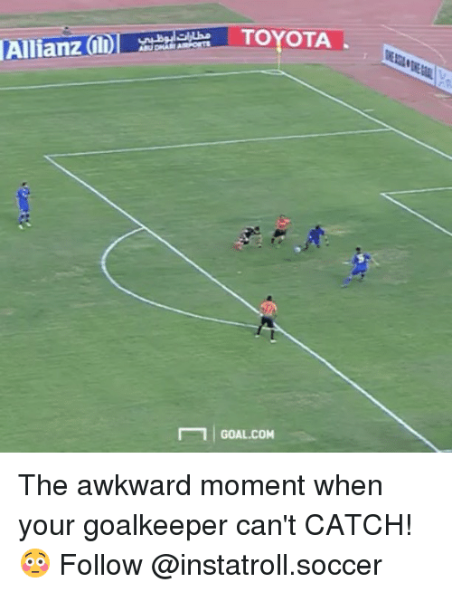 allianz: Allianz  TOYOTA  1 GOAL COM The awkward moment when your goalkeeper can't CATCH! 😳 Follow @instatroll.soccer