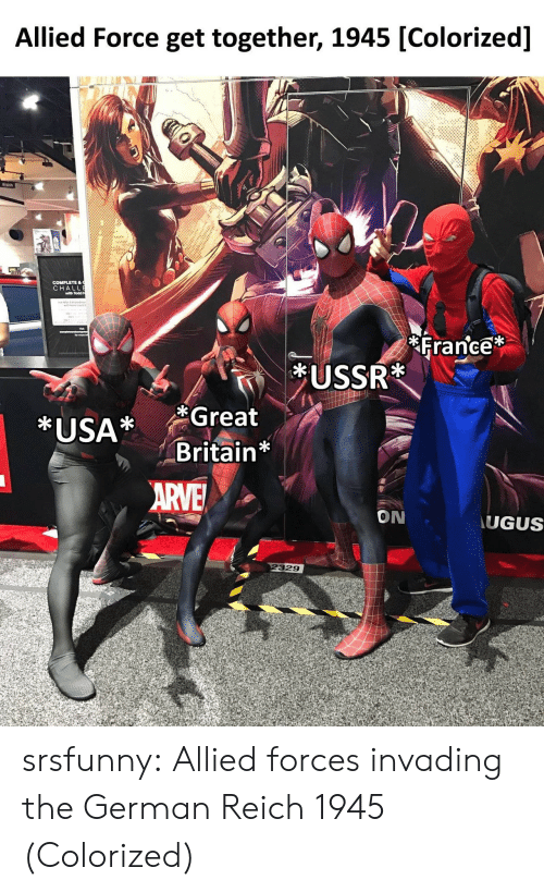Tumblr, Blog, and France: Allied Force get together, 1945 [Colorized]  CHA  with Todd  France  f1  *USA* Great  Britain*  ON  UGUS  329 srsfunny:  Allied forces invading the German Reich 1945 (Colorized)