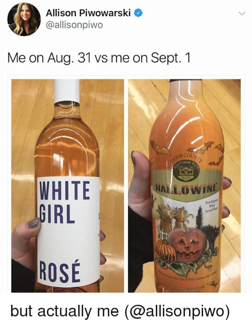 Memes, White Girl, and Girl: Allison Piwowarski <  @allisonpiwo  Me on Aug. 31 vs me on Sept. 1  RCOU  WHITE  GIRL  Bdt  ROSE but actually me (@allisonpiwo)