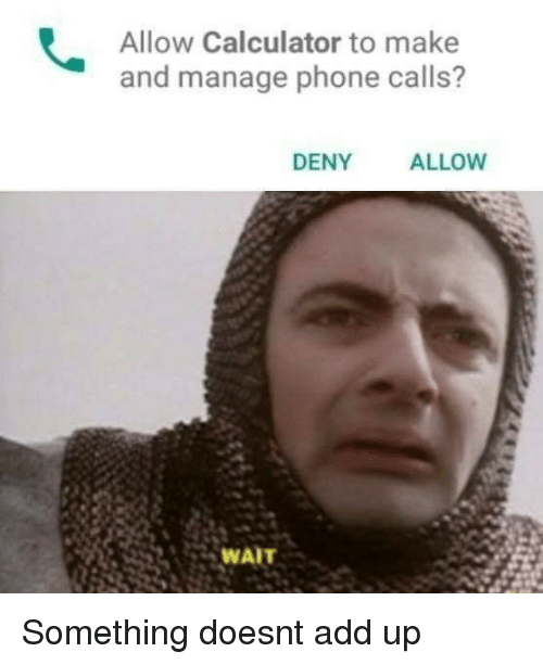 Phone, Calculator, and Add: Allow Calculator to make  and manage phone calls?  DENY  ALLOW  25 WAIT Something doesnt add up