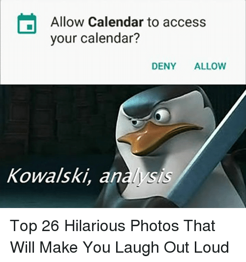 Access, Calendar, and Hilarious: Allow Calendar to access  your calendar?  DENY ALLOW  Kowalski, analysis Top 26 Hilarious Photos That Will Make You Laugh Out Loud