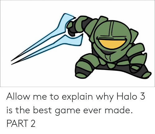halo 3: Allow me to explain why Halo 3 is the best game ever made.  PART 2