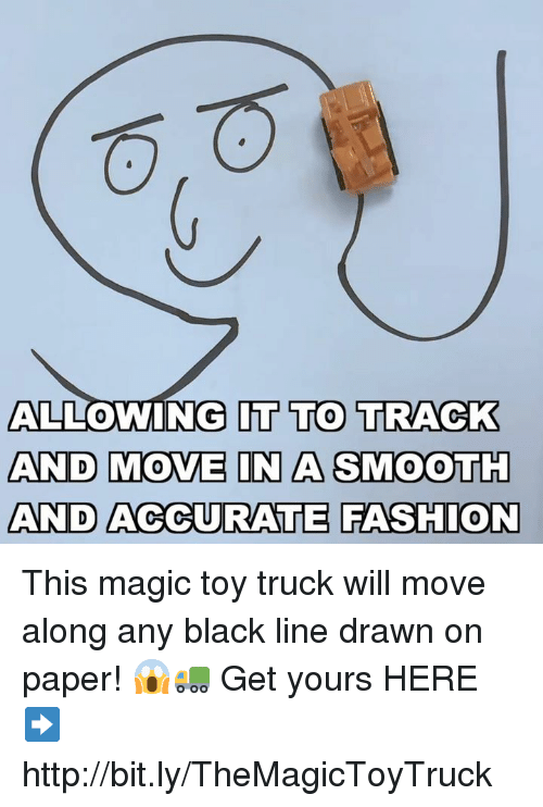Memes, Smooth, and Black: ALLOWING IT TO TRACK  AND MOVE IN A SMOOTH  AND ACCURATE ASHION  0 This magic toy truck will move along any black line drawn on paper! 😱🚛  Get yours HERE ➡️ http://bit.ly/TheMagicToyTruck